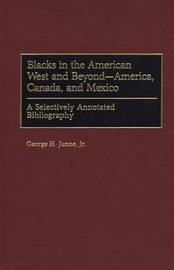 Blacks in the American West and Beyond--America, Canada, and Mexico by George H Junne