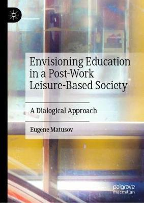 Envisioning Education in a Post-Work Leisure-Based Society by Eugene Matusov