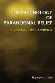 The Psychology of Paranormal Belief by Harvey J. Irwin