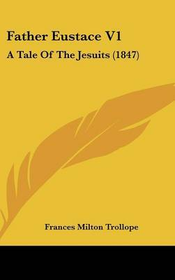 Father Eustace V1: A Tale of the Jesuits (1847) by Frances Milton Trollope image