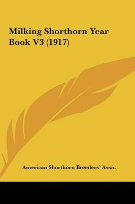 Milking Shorthorn Year Book V3 (1917) by Shorthorn Breeders' Assn American Shorthorn Breeders' Assn image