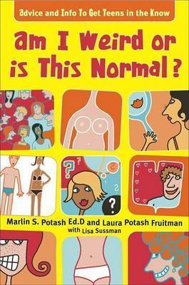 Am I Weird or is This Normal?: Information and Advice to Help You Unload, Show-off Your Beauty, and Make You Strong by Marlin Potash