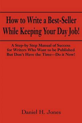How to Write a Best-Seller While Keeping Your Day Job! by Daniel H. Jones image