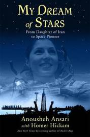 My Dream of Stars: From Daughter of Iran to Space Pioneer by Anousheh Ansari image