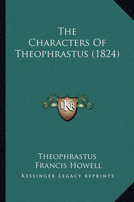 The Characters of Theophrastus (1824) by . Theophrastus
