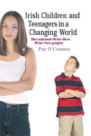 Irish Children and Teenagers in a Changing World by Pat O'Connor