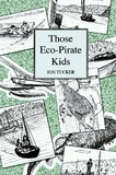 Those Eco-Pirate Kids by Jon, Tucker