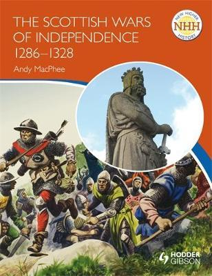 New Higher History: The Scottish Wars of Independence 1249-1328 by Andy Macphee