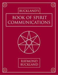 Buckland's Book of Spirit Communications by Raymond Buckland