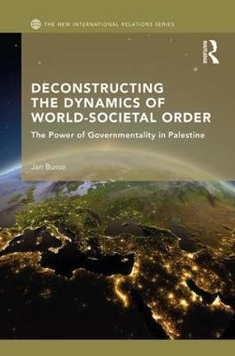 Deconstructing the Dynamics of World-Societal Order by Jan Busse