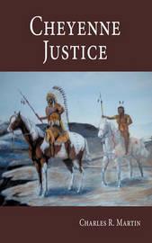 Cheyenne Justice by Charles R. Martin