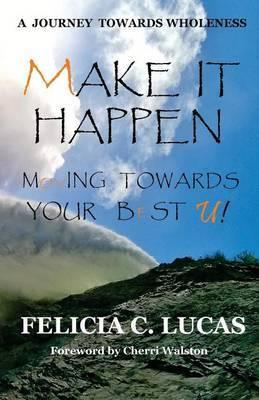 Make It Happen by Felicia C Lucas