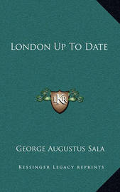 London Up to Date by George Augustus Sala