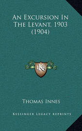 An Excursion in the Levant, 1903 (1904) by Thomas Innes