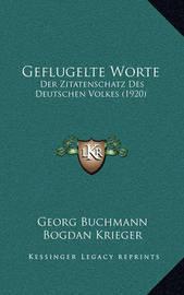 Geflugelte Worte: Der Zitatenschatz Des Deutschen Volkes (1920) by Georg Buchmann