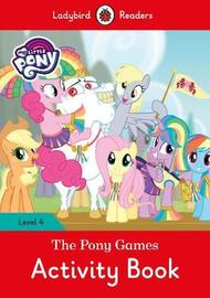 My Little Pony: The Pony Games Activity Book- Ladybird Readers Level 4