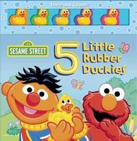 Sesame Street: 5 Little Rubber Duckies by Matt Mitter