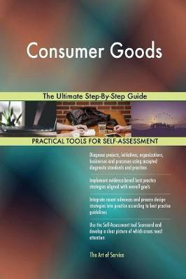 Consumer Goods The Ultimate Step-By-Step Guide by Gerardus Blokdyk