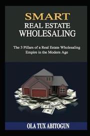 Smart Real Estate Wholesaling by Ola Tux Abitogun