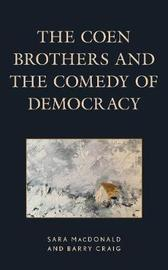 The Coen Brothers and the Comedy of Democracy by Sara MacDonald