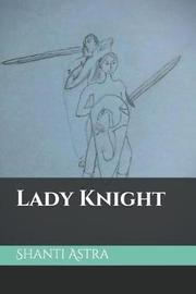 Lady Knight by Shanti Astra