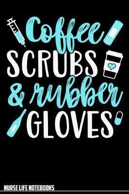 Nurse Life Notebooks Coffee Scrubs & Rubber Gloves by Nurse Life Notebooks