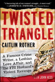 Twisted Triangle: A Famous Crime Writer, a Lesbian Love Affair, and the FBI Husband's Violent Revenge by Caitlin Rother image
