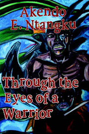 Through the Eyes of a Warrior by Akendo , E. Ntangku image
