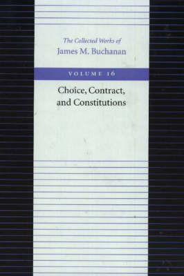The Choice, Contract, and Constitutions by James M Buchanan