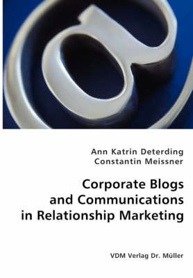 Corporate Blogs and Communications in Relationship Management by Ann Katrin Deterding