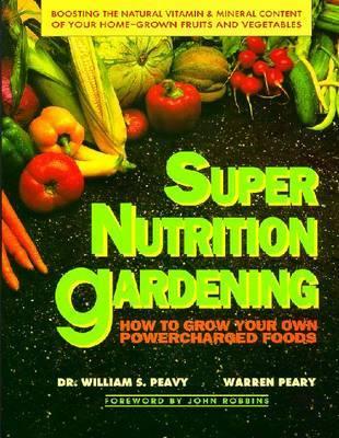 Super Nutrition Gardening by William S. Peavy