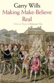 Making Make-Believe Real by Garry Wills image