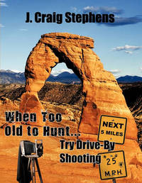 When Too Old to Hunt... Try Drive-by Shooting by J. Craig Stephens