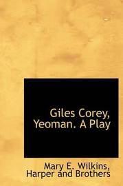 Giles Corey, Yeoman. a Play by Mary , E Wilkins