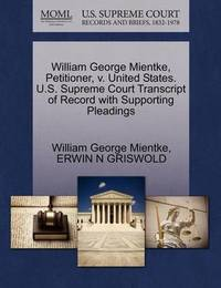 William George Mientke, Petitioner, V. United States. U.S. Supreme Court Transcript of Record with Supporting Pleadings by William George Mientke