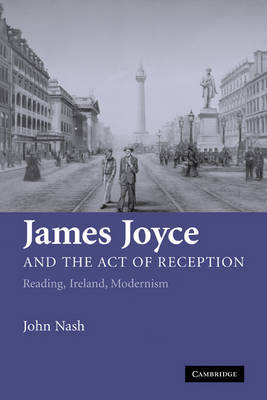 James Joyce and the Act of Reception by John Nash