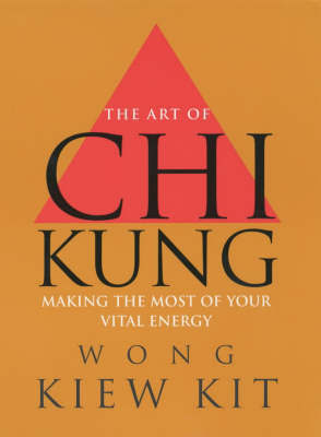 The Art of Chi Kung by Wong Kiew Kit