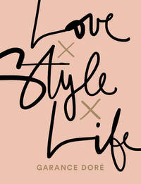 Love x Style x Life by Garance Dore