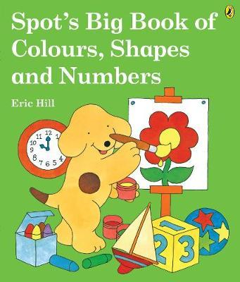 Spot's Big Book of Colours, Shapes and Numbers by Eric Hill image