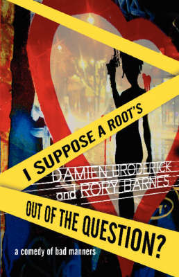 I Suppose a Root's Out of the Question? by Damien Broderick