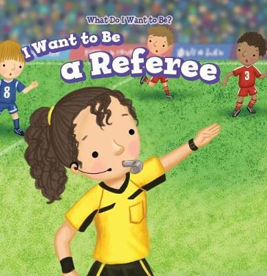 I Want to Be a Referee by Brianna Battista
