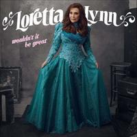 Wouldn't It Be Great by Loretta Lynn