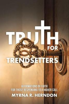Truth for Trendsetters by Myrna R Herndon