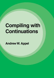 Compiling with Continuations by Andrew W. Appel