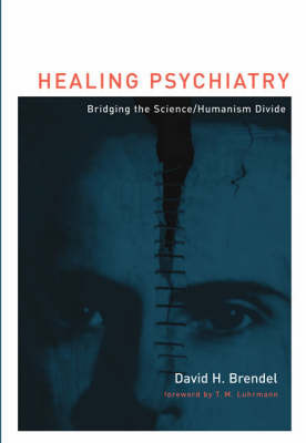 Healing Psychiatry: Bridging the Science/Humanism Divide by David H Brendel image