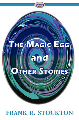 The Magic Egg and Other Stories by Frank .R.Stockton image