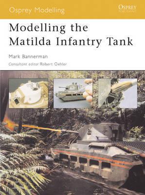 Modelling the Matilda Infantry Tank by Mark Banneman
