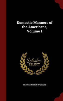 Domestic Manners of the Americans; Volume 1 by Frances Milton Trollope image