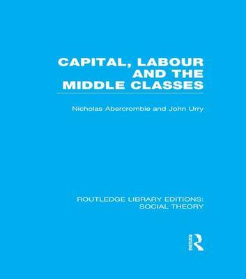 Capital, Labour and the Middle Classes by John Urry image