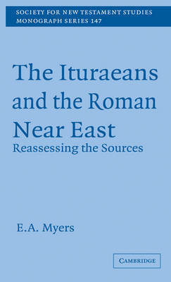 The Ituraeans and the Roman Near East: Reassessing the Sources by E.A. Myers